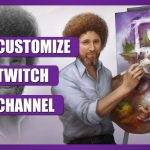 How to customize your twitch channel + Free overlays / channel art