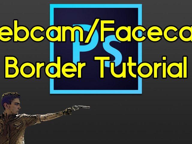 Photoshop CS6/CC Tutorial: How To Create A Facecam/Webcam Border 720p w/Commentary!