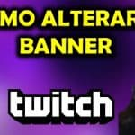 TUTORIAL: Como alterar o banner da Twitch